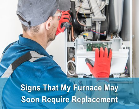 What Are Signs That My Furnace May Soon Require Replacement?